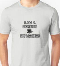 I Am A Dentist, Not A Magician T-Shirt