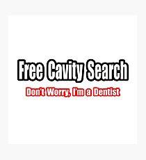 Free Cavity Search ... Dentist Joke Photographic Print