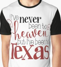 I've Never Been To Heaven But I've Been To Texas Graphic T-Shirt