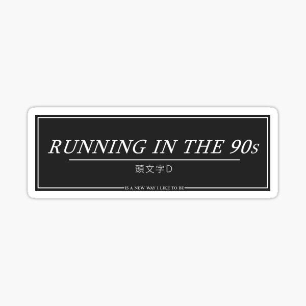 RUNNING IN THE 90s - INITIAL D EUROBEAT Sticker