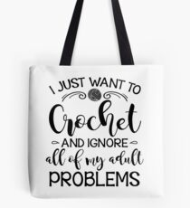 I Just Want To Crochet And Ignore My Adult Problems Tote Bag