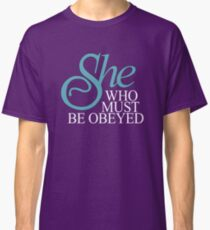 She Who Must Be Obeyed Classic T-Shirt
