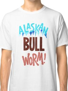 The Alaskan Bull Worm Classic T-Shirt