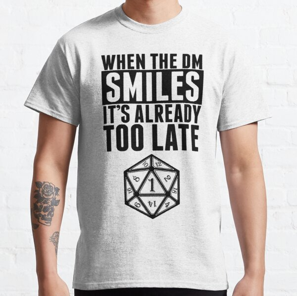 When The DM Smiles.. It's Already Too Late Classic T-Shirt