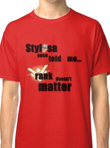 stylosa once told me... Classic T-Shirt