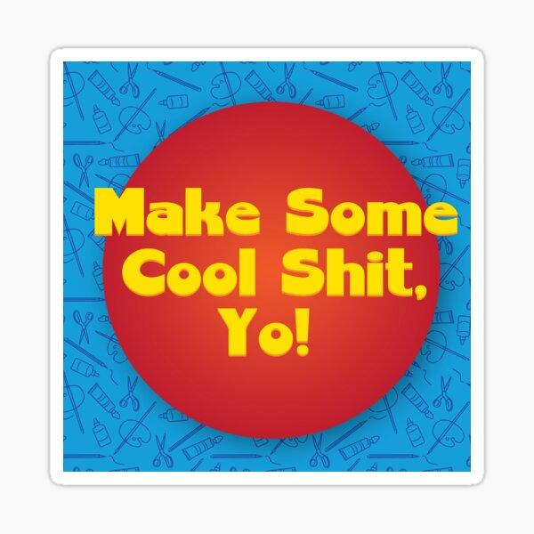 Make Some Cool Shit, Yo! Gear Sticker