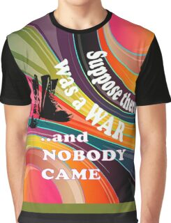 Suppose there Was a War and Nobody Came  Graphic T-Shirt