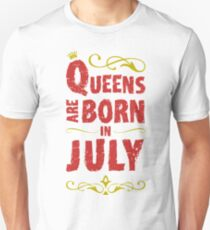Queens are born in July - funny birthday gift T-Shirt Unisex T-Shirt