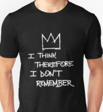 I Think Therefore I Don't Remember - Basquiat Unisex T-Shirt