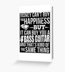 Money CAN'T Buy Happiness - Bass Guitar Greeting Card