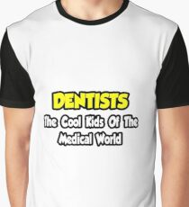Dentists ... The Cool Kids of The Medical World Graphic T-Shirt