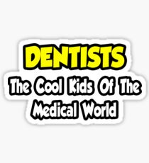 Dentists ... The Cool Kids of The Medical World Sticker