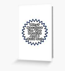 Dentist Joke .. Because I Said So Greeting Card