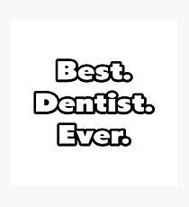 Best. Dentist. Ever. Photographic Print