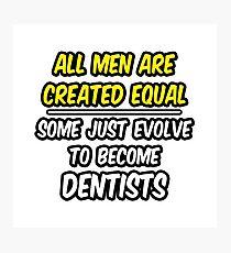 Funny Dentist .. Evolution Photographic Print