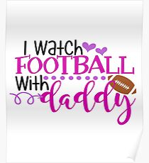 I Watch Football With Daddy Poster