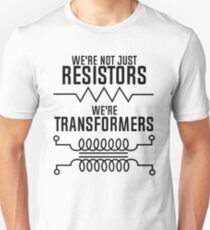 Science March T Shirt Not just Resistors, We're Transformers Unisex T-Shirt