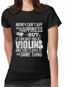 Money CAN'T Buy Happiness - Violin Womens Fitted T-Shirt