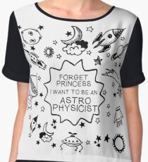 Forget Princess I Want To Be An Astrophysicist - Astrophysics Gift Women's Chiffon Top