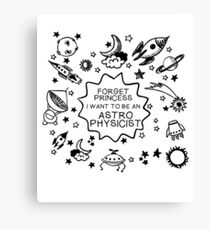 Forget Princess I Want To Be An Astrophysicist - Astrophysics Gift Canvas Print