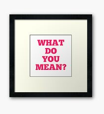 what do you mean Framed Print