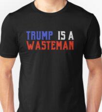 Trump is a Wasteman Shirt Unisex T-Shirt