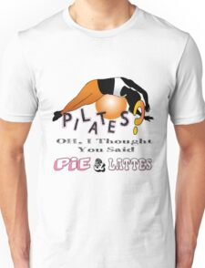 Pilates? Oh I thought you said Pie and Lattes Unisex T-Shirt
