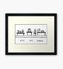 Keep Life Simple - Black and White Framed Print