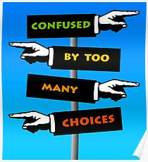 confused by too many choices Poster