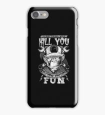 Everything will kill you so choose something fun - T-shirts & Hoodies iPhone Case/Skin