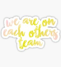 we are on each other's team Sticker