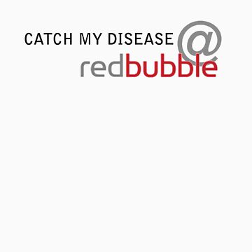 Catch My Disease by RedBubbler