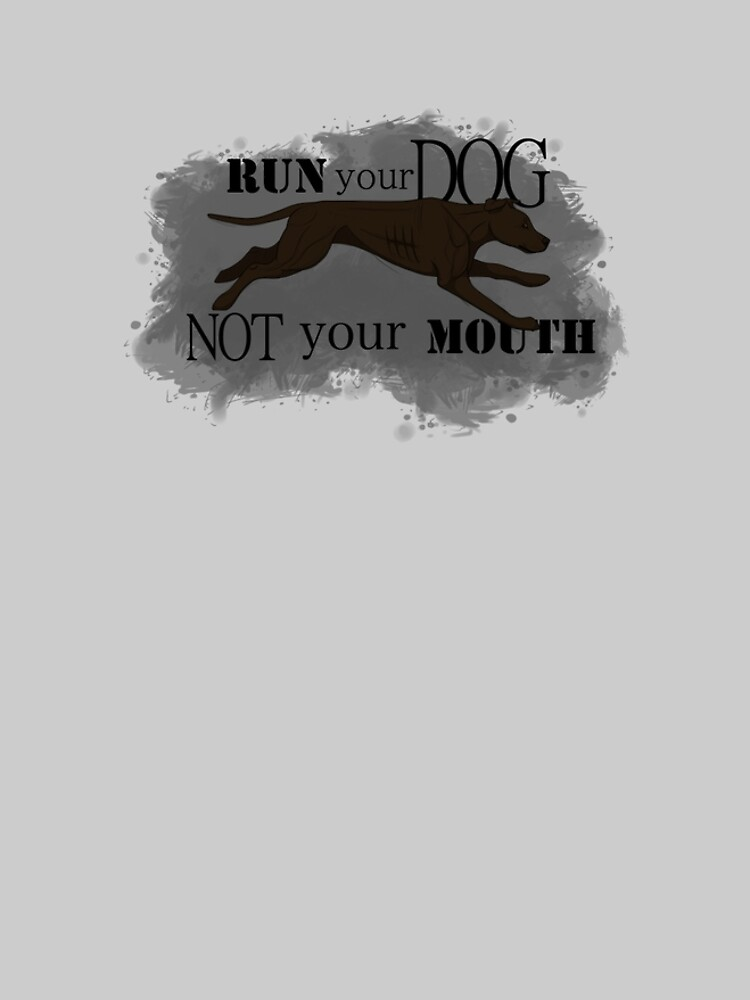 Run Your Dog Not Your Mouth American Pit Bull Terrier Dark Chocolate by maretjohnson
