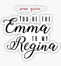 The Emma to my Regina  Sticker