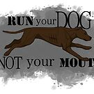 Run Your Dog Not Your Mouth American Pit Bull Terrier Chocolate by Rhett J.