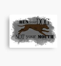 Run Your Dog Not Your Mouth American Pit Bull Terrier Chocolate Canvas Print