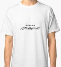 Trust Me I'm An Astrophysicist - Astrophysics Gift Classic T-Shirt