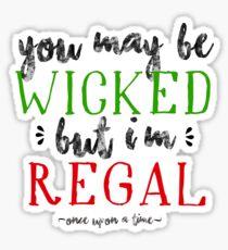 Wicked? No, Regal! Sticker