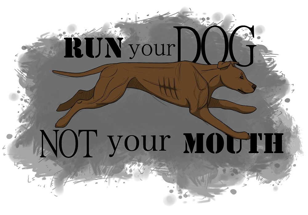 Run Your Dog Not Your Mouth American Pit Bull Terrier Rust by Rhett J.