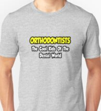 Orthodontists ... The Cool Kids of The Dental World T-Shirt