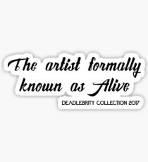 The artist formaly known as Alive-Deadlebrity collection 2017 Sticker
