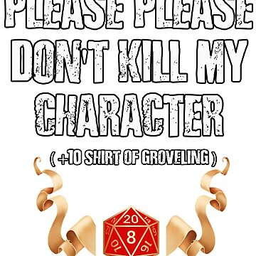 Please, Please Don't Kill My Character by mintytees