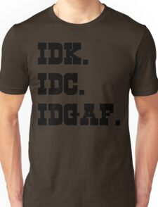 IDK,  IDC, IDGAF Unisex T-Shirt