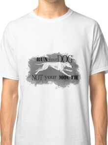 Run Your Dog Not Your Mouth American Pit Bull Terrier White Classic T-Shirt