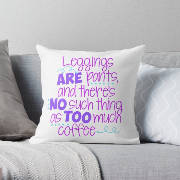 Leggings Are Pants & I Love Coffee Throw Pillow