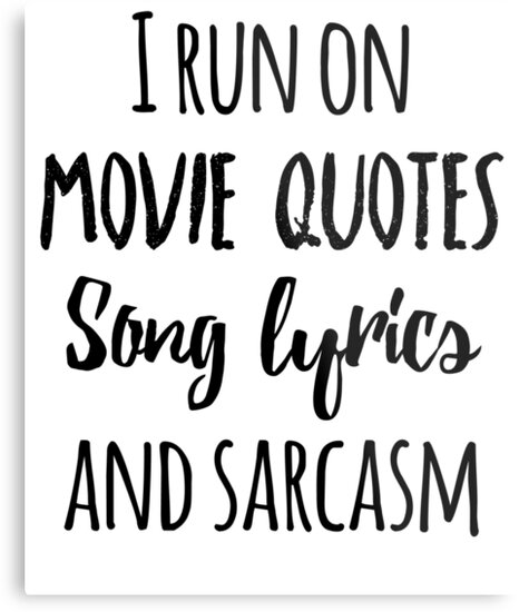 I Run On Movie Quotes Song Lyrics And Sarcasm Metal Prints By