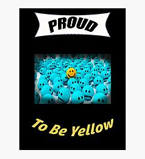 Proud to be Yellow! Photographic Print