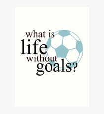 What Is Life Without Goals- Soccer Art Print