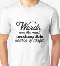 Words are the most inexhaustible source of magic Unisex T-Shirt