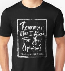 Remember when I asked for your opinion funny humor saying Unisex T-Shirt
